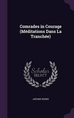 Comrades in Courage (Meditations Dans La Tranchee) (Hardcover): Antoine Redier