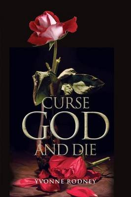 Curse God and Die (Paperback): Yvonne Rodney