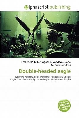 Double-Headed Eagle (Paperback): Frederic P. Miller, Agnes F. Vandome, John McBrewster