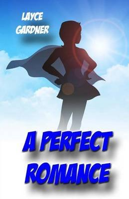 A Perfect Romance (Paperback): Layce Gardner