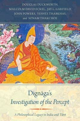 Dignaga's Investigation of the Percept - A Philosophical Legacy in India and Tibet (Paperback): Douglas Duckworth, Malcolm...
