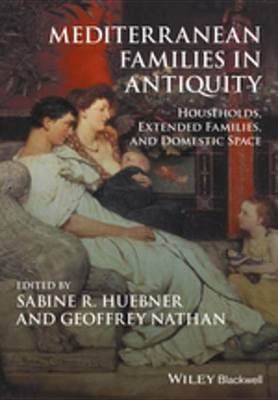 Mediterranean Families in Antiquity - Households, Extended Families, and Domestic Space (Electronic book text): Sabine R....