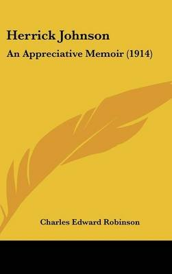 Herrick Johnson - An Appreciative Memoir (1914) (Hardcover): Charles Edward Robinson