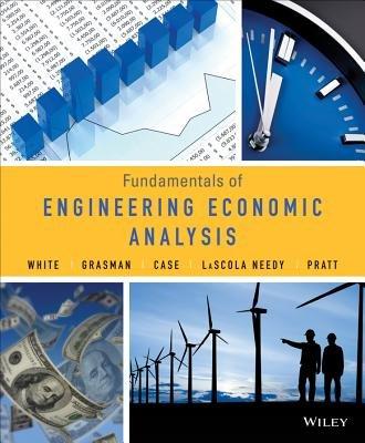Fundamentals of Engineering Economic Analysis (Hardcover, New): John A White, Kellie S. Grasman, Kenneth E. Case, Kim Lascola...