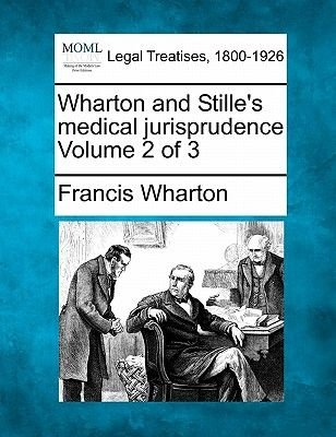 Wharton and Stille's Medical Jurisprudence Volume 2 of 3 (Paperback): Francis Wharton