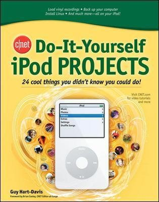 CNET Do-It-Yourself iPod Projects - 24 Cool Things You Didn't Know You Could Do! (Paperback, New): Guy Hart-Davis