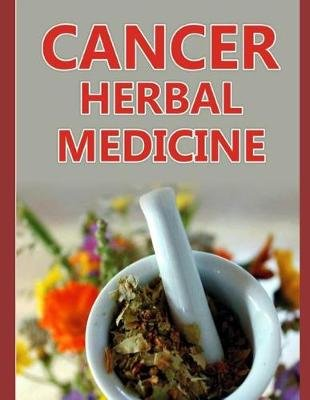 Cancer Herbal Medicine - The 20 Herbs That Can Kill the Cancer Cells (Paperback): Gyoby Brand