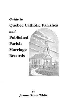 Guide to Quebec Catholic Parishes and Published Parish Marriage Records (Paperback): White
