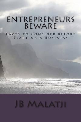 Entrepreneurs Beware - Facts to Consider Before Starting a Business (Paperback): Jb Malatji