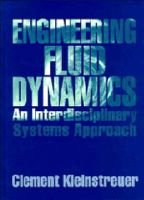 Engineering Fluid Dynamics - An Interdisciplinary Systems Approach (Hardcover): Clement Kleinstreuer