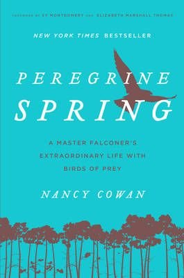 Peregrine Spring - A Master Falconer's Extraordinary Life with Birds of Prey (Hardcover): Nancy Cowan