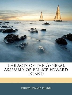 The Acts of the General Assembly of Prince Edward Island (Paperback): Prince Edward Island