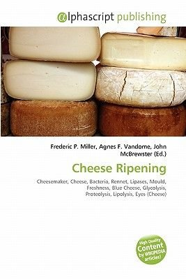 Cheese Ripening (Paperback): Frederic P. Miller, Agnes F. Vandome, John McBrewster