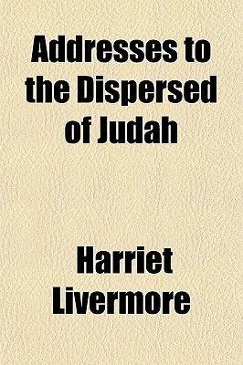 Addresses to the Dispersed of Judah (Paperback): Harriet Livermore