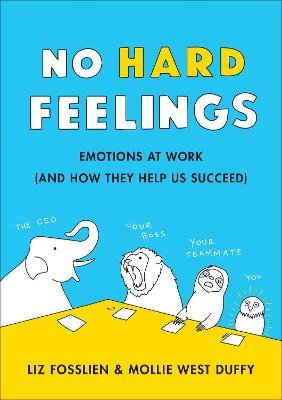 No Hard Feelings - Emotions at Work and How They Help Us Succeed (Paperback): Liz Fosslien, Mollie West Duffy