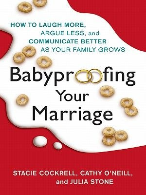 Babyproofing Your Marriage - How to Laugh More, Argue Less, and Communicate Better as Your Family Grows (Electronic book text):...