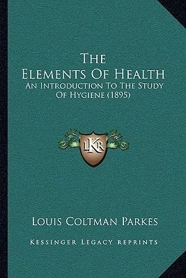 The Elements of Health - An Introduction to the Study of Hygiene (1895) (Paperback): Louis Coltman Parkes