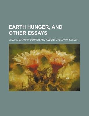 Earth Hunger, and Other Essays (Paperback): William Graham Sumner