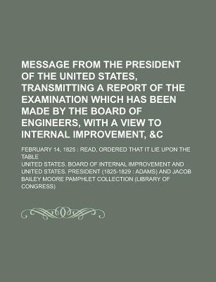 Message from the President of the United States, Transmitting a Report of the Examination Which Has Been Made by the Board of...