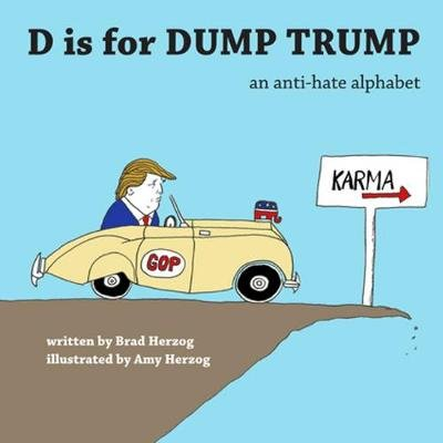 D Is for Dump Trump - An Anti-Hate Alphabet (Paperback): Brad Herzog