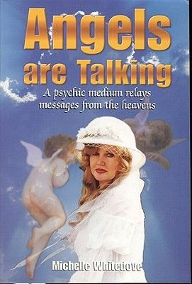 Angels are Talking - A Psychic Medium Relays Messages from the Heavens (Paperback, 1st ed): Michelle Whitedove