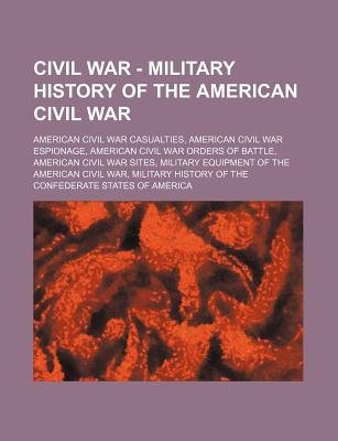 Civil War - Military History of the American Civil War - American Civil War Casualties, American Civil War Espionage, American...