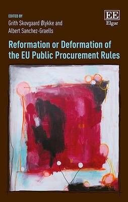 Reformation or Deformation of the EU Public Procurement Rules (Hardcover): Grith S. Olykke, Albert Sanchez Graells