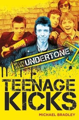 Teenage Kicks - My Life as an Undertone (Paperback): Michael Bradley