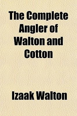 The Complete Angler of Walton and Cotton (Paperback): Izaak Walton