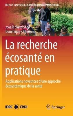 La Recherche Ecosante En Pratique - Applications Novatrices D Une Approche Ecosystemique de La Sante (French, Hardcover, 2014...