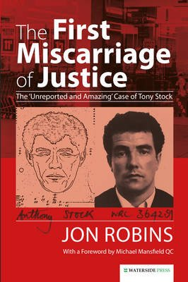 The First Miscarriage of Justice - The 'Unreported and Amazing' Case of Tony Stock (Electronic book text): Jon Robins