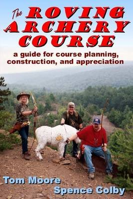 The Roving Archery Course - A Guide for Course Planning, Construction, and Appreciation (Paperback): Tom Moore