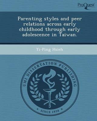 Parenting Styles and Peer Relations Across Early Childhood Through Early Adolescence in Taiwan (Paperback): Yi-Ping Hsieh