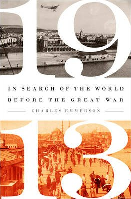 1913 - In Search of the World Before the Great War (Paperback, 4th Revised edition): Charles Emmerson
