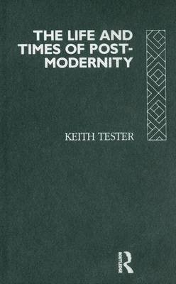 The Life and Times of Post-Modernity (Electronic book text): Keith Tester