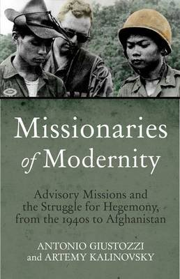 Missionaries of Modernity - Advisory Missions and the Struggle for Hegemony in Afghanistan and Beyond (Hardcover): Antonio...