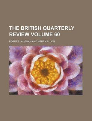 The British Quarterly Review Volume 60 (Paperback): Robert Vaughan