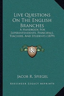 Live Questions on the English Branches - A Handbook for Superintendents, Principals, Teachers, and Students (1879) (Paperback):...