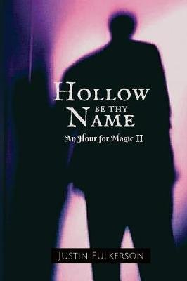 Hollow Be Thy Name (Paperback): Justin Fulkerson