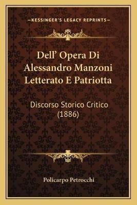 Dell' Opera Di Alessandro Manzoni Letterato E Patriotta - Discorso Storico Critico (1886) (Italian, Paperback): Policarpo...