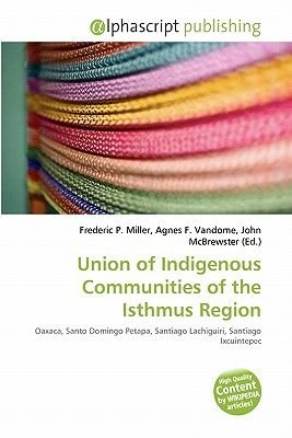 Union of Indigenous Communities of the Isthmus Region (Paperback): Frederic P. Miller, Agnes F. Vandome, John McBrewster
