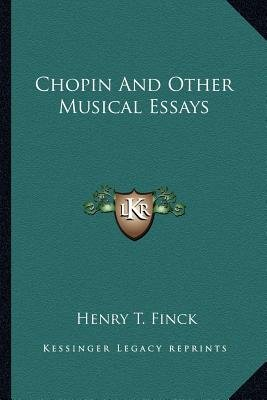 Chopin and Other Musical Essays (Paperback): Henry T Finck