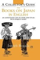 A Collector's Guide to Books on Japan in English - A Select List of Over 2500 Titles (Hardcover): Joseph Rogala