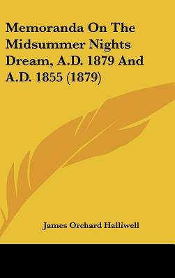 Memoranda on the Midsummer Nights Dream, A.D. 1879 and A.D. 1855 (1879) (Hardcover): J. O Halliwell-Phillipps, James Orchard...