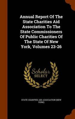 Annual Report of the State Charities Aid Association to the State Commissioners of Public Charities of the State of New York,...