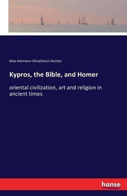 Kypros, the Bible, and Homer (Paperback): Max Hermann Ohnefalsch-Richter