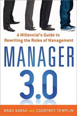 Manager 3.0 - A Millennial's Guide to Rewriting the Rules of Management (Electronic book text): Brad Karsh, Courtney...