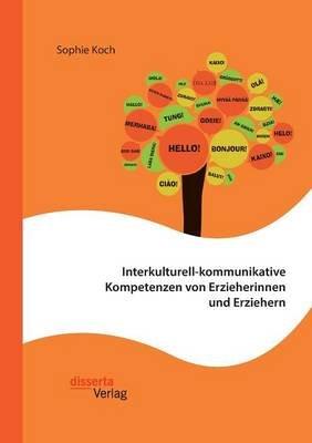 Interkulturell-Kommunikative Kompetenzen Von Erzieherinnen Und Erziehern (German, Paperback): Sophie Koch