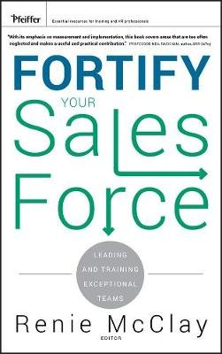 Fortify Your Sales Force - Leading and Training Exceptional Teams (Electronic book text, 1st edition): Renie McClay