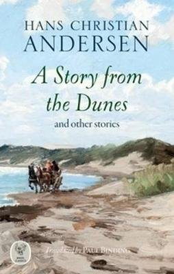 A Story from the Dunes - and other stories (Paperback): Hans Christian Andersen